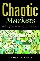 Chaotic markets : thriving in a world of unpredictability