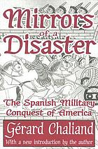 Mirrors of a disaster : the Spanish military conquest of America
