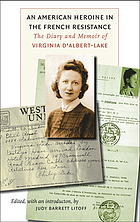 An American heroine in the French Resistance the diary and memoir of Virginia d'Albert-Lake