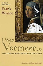 I was Vermeer : the forger who swindled the Nazis