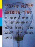 Graphic design : America two : portfolios from the best and brightest design firms from across the United States