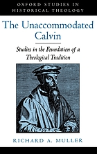 The unaccommodated Calvin studies in the foundation of a theological tradition