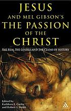 Jesus and Mel Gibson's The passion of the Christ : the film, the gospels and the claims of history