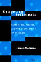 Competing principals : committees, parties, and the organization of Congress