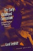 The early childhood curriculum : current findings in theory and practice