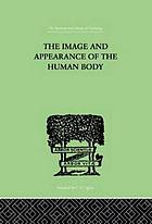 The image and appearance of the human body : studies in the constructive energies of the psyche