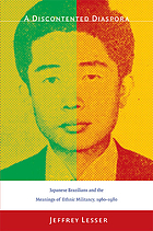 A discontented diaspora : Japanese Brazilians and the meanings of ethnic militancy, 1960-1980