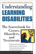 Understanding learning disabilities : the sourcebook for causes, disorders, and treatments