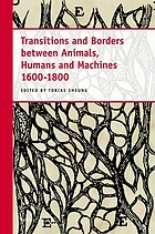 Transitions and borders between animals, humans, and machines, 1600-1800