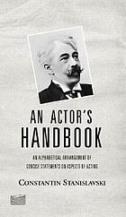 An actor's handbook : an alphabetical arrangement of concise statements on aspects of acting