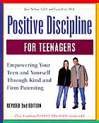 Positive discipline for teenagers : empowering your teens and yourself through kind and firm parenting