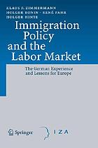 Immigration policy and the labor market : the German experience and lessons for Europe