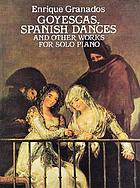 Goyescas, Spanish dances, and other works : for solo piano