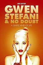 Gwen Stefani & No Doubt : a simple kind of life