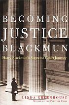 Becoming Justice Blackmun : Harry Blackmun's Supreme Court journey
