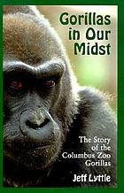 Gorillas in our midst : the story of the Columbus Zoo gorillas