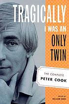 Tragically I was an only twin : the complete Peter Cook