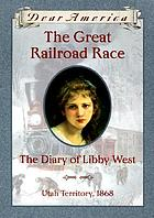 The great railroad race : the diary of Libby West
