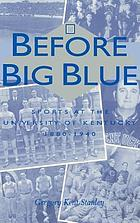 Before Big Blue : sports at the University of Kentucky, 1880-1940