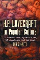 H.P. Lovecraft in popular culture : the works and their adaptations in film, television, comics, music, and games