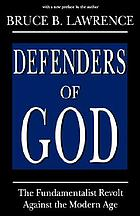 Defenders of God : the fundamentalist revolt against the modern age