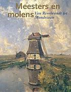 Meesters en molens : van Rembrandt tot Mondriaan