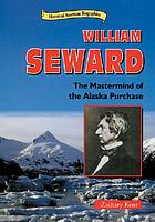 William Seward : the mastermind of the Alaska Purchase
