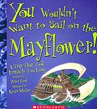 You wouldn't want to sail on the Mayflower! : a trip that took entirely too long