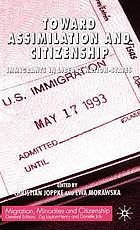 Toward assimilation and citizenship : immigrants in liberal nation-states