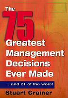 The 75 greatest management decisions ever madeThe 75 greatest management decisions ever made-- and 21 of the worst