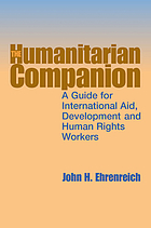 The humanitarian companion : a guide for international aid, development, and human rights workers