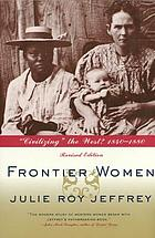 "Frontier women : ""civilizing"" the West? 1840-1880"