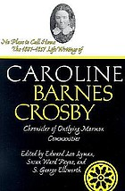 No place to call home the 1807-1857 life writings of Caroline Barnes Crosby, chronicler of outlying Mormon communities