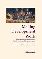 Making development work : legislative reform for institutional transformation and good governance