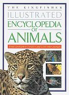 The Kingfisher illustrated encyclopedia of animals : from aardvark to zorille--and 2, 000 other animals