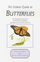An instant guide to butterflies : the most familiar species of North American butterflies described and illustrated in color