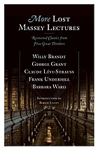 More lost Massey lectures : recovered classics from five great thinkers