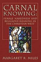Carnal knowing : female nakedness and religious meaning in the Christian west