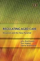 Regulating aged care : ritualism and the new pyramid