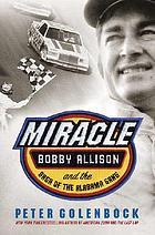 Miracle : Bobby Allison and the saga of the Alabama gang