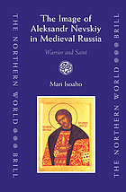The Image of Aleksandr Nevskiy in medieval Russia warrior and saint