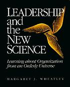 Leadership and the new science : learning about organization from an orderly universe