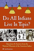 Do all Indians live in tipis? : questions and answers from the National Museum of the American Indian