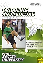 Soccer--dribbling and feinting : 68 drills and exercises designed to improve dribbling and feinting
