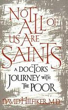 Not all of us are saints : a doctor's journey with the poor