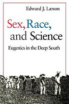 Sex, race, and science : eugenics in the deep South