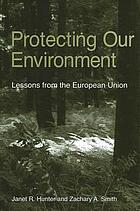 Protecting our environment : lessons from the European Union
