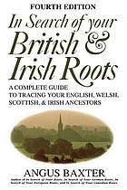 In search of your British & Irish roots : a complete guide to tracing your English, Welsh, Scottish, & Irish ancestors