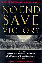 No end save victory : perspectives on World War II