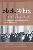 Black, white, and Brown : the landmark school desegregation case in retrospect